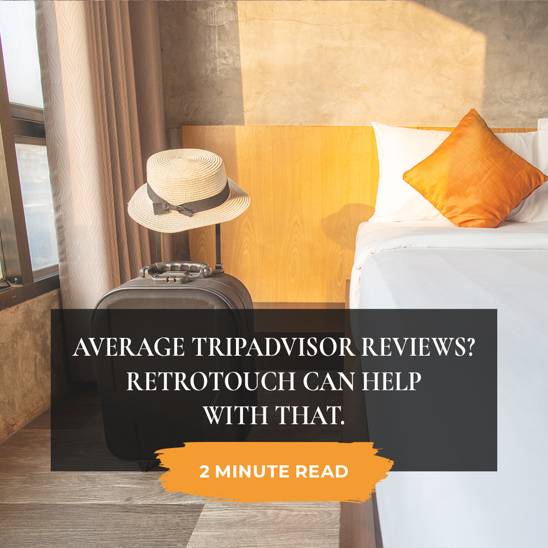 Average Tripadvisor reviews? Retrotouch can help with that.